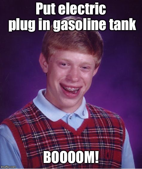 Bad Luck Brian Meme | Put electric plug in gasoline tank BOOOOM! | image tagged in memes,bad luck brian | made w/ Imgflip meme maker