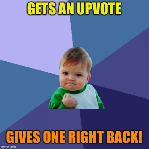 Success Kid Meme | GETS AN UPVOTE GIVES ONE RIGHT BACK! | image tagged in memes,success kid | made w/ Imgflip meme maker