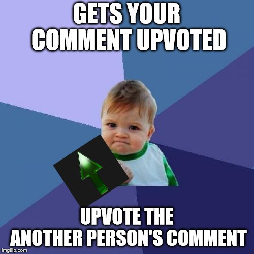 Sucess face | GETS YOUR COMMENT UPVOTED UPVOTE THE ANOTHER PERSON'S COMMENT | image tagged in sucess face | made w/ Imgflip meme maker