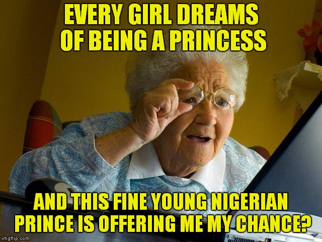 He Looks An Awful Lot Like Eddie Murphy.. | EVERY GIRL DREAMS OF BEING A PRINCESS AND THIS FINE YOUNG NIGERIAN PRINCE IS OFFERING ME MY CHANCE? | image tagged in memes,grandma finds the internet | made w/ Imgflip meme maker