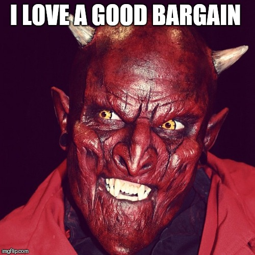 Friendly demon  | I LOVE A GOOD BARGAIN | image tagged in friendly demon | made w/ Imgflip meme maker