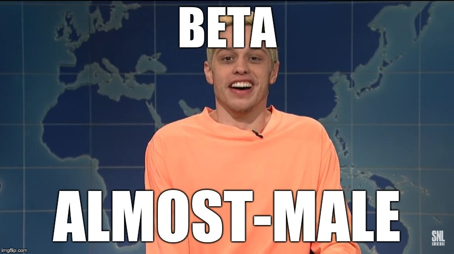 BETA ALMOST-MALE | image tagged in pete davidson on kanye west | made w/ Imgflip meme maker