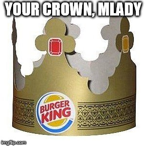 YOUR CROWN, MLADY | made w/ Imgflip meme maker