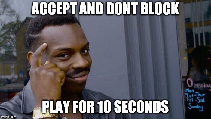 Roll Safe Think About It Meme | ACCEPT AND DONT BLOCK PLAY FOR 10 SECONDS | image tagged in memes,roll safe think about it | made w/ Imgflip meme maker