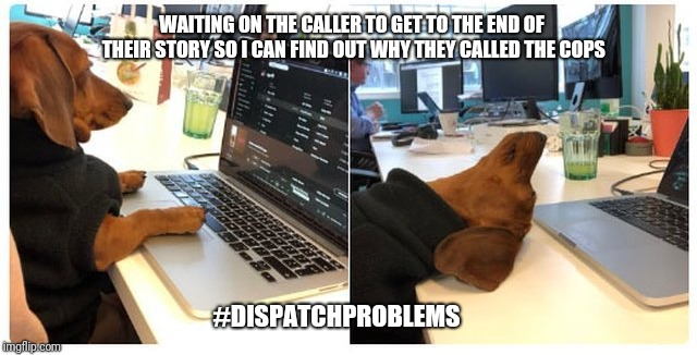 WAITING ON THE CALLER TO GET TO THE END OF THEIR STORY SO I CAN FIND OUT WHY THEY CALLED THE COPS #DISPATCHPROBLEMS | image tagged in 911 | made w/ Imgflip meme maker