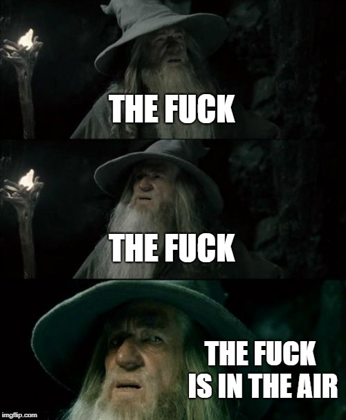 Confused Gandalf Meme | THE F**K THE F**K THE F**K IS IN THE AIR | image tagged in memes,confused gandalf | made w/ Imgflip meme maker
