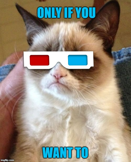 Grumpy Cat Meme | ONLY IF YOU WANT TO | image tagged in memes,grumpy cat | made w/ Imgflip meme maker
