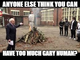 ANYONE ELSE THINK YOU CAN HAVE TOO MUCH GARY NUMAN? | made w/ Imgflip meme maker