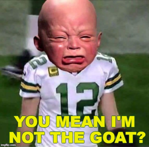 Not The Goat | YOU MEAN I'M NOT THE GOAT? | image tagged in green bay packers,packers,aaron rodgers,goat,packers suck | made w/ Imgflip meme maker