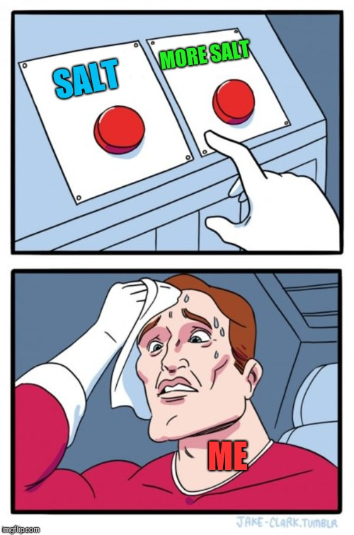 Two Buttons Meme | SALT MORE SALT ME | image tagged in memes,two buttons | made w/ Imgflip meme maker