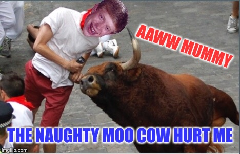 AAWW MUMMY THE NAUGHTY MOO COW HURT ME | made w/ Imgflip meme maker