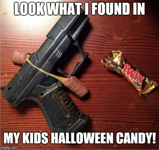 Maybe next year I'll find an AR-15 | LOOK WHAT I FOUND IN MY KIDS HALLOWEEN CANDY! | image tagged in halloween | made w/ Imgflip meme maker
