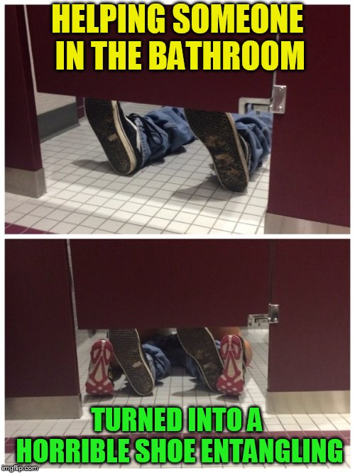 HELPING SOMEONE IN THE BATHROOM TURNED INTO A HORRIBLE SHOE ENTANGLING | made w/ Imgflip meme maker