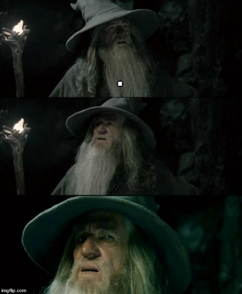Confused Gandalf Meme | . | image tagged in memes,confused gandalf | made w/ Imgflip meme maker