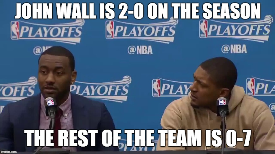 Wall Beal Wizards Dumpster Fire | JOHN WALL IS 2-0 ON THE SEASON THE REST OF THE TEAM IS 0-7 | image tagged in nba,wizards,wall | made w/ Imgflip meme maker