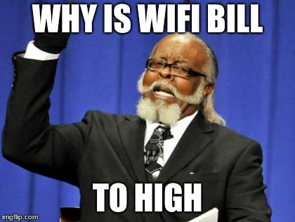 Too Damn High | WHY IS WIFI BILL TO HIGH | image tagged in memes,too damn high | made w/ Imgflip meme maker