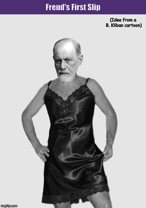 Did Sigmund Freud's Own 'Freudian Slip' Reveal That He Was a Cross-Dresser? | image tagged in freud,freudian slip,freud's first slip,kliban,funny,memes | made w/ Imgflip meme maker