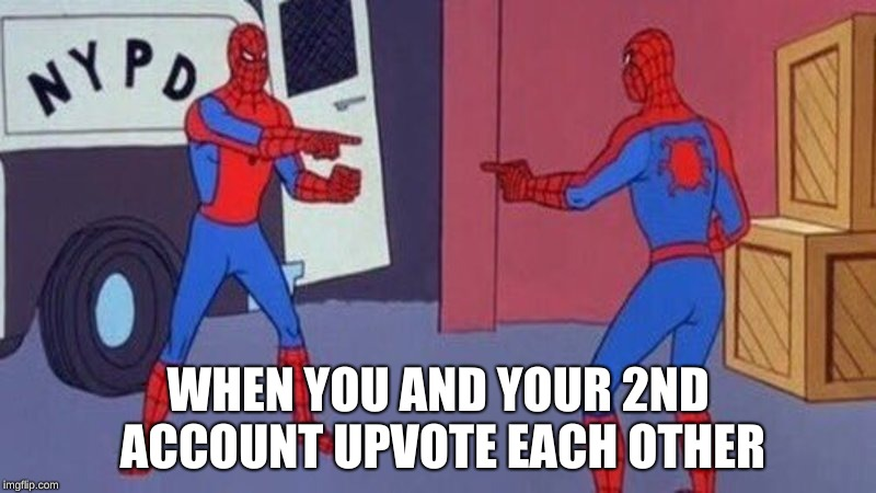 the real reason I have a second account... | WHEN YOU AND YOUR 2ND ACCOUNT UPVOTE EACH OTHER | image tagged in spiderman pointing at spiderman,memes,funny | made w/ Imgflip meme maker
