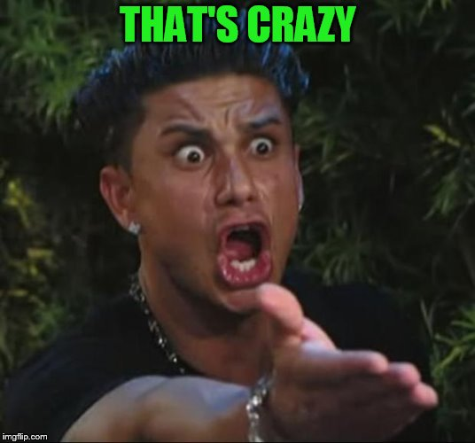 DJ Pauly D Meme | THAT'S CRAZY | image tagged in memes,dj pauly d | made w/ Imgflip meme maker