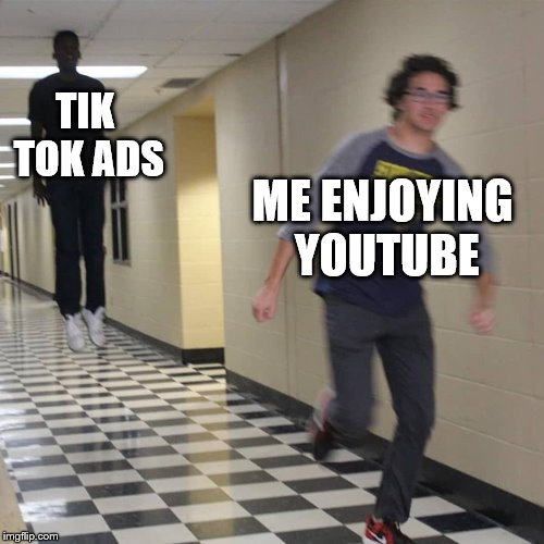 Tik Tok Kills Me! | TIK TOK ADS ME ENJOYING YOUTUBE | image tagged in cursed pursuit,tik tok,youtube,memes,funny,tik tok ads | made w/ Imgflip meme maker