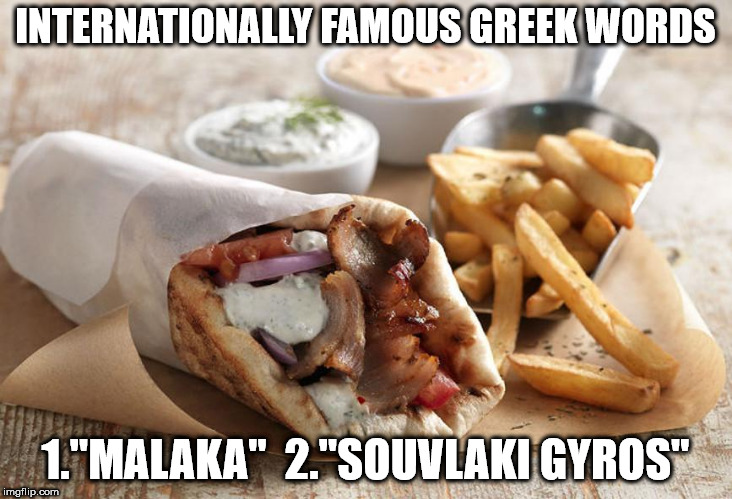 "INTERNATIONALLY FAMOUS GREEK WORDS 1.""MALAKA"" 2.""SOUVLAKI GYROS"" 