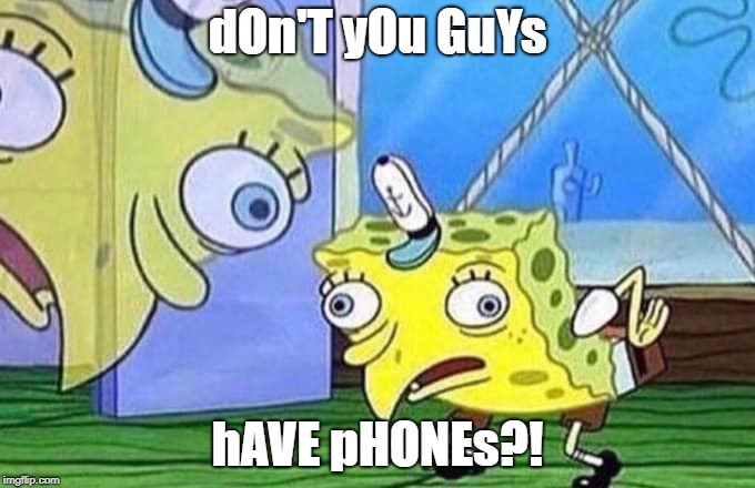 DiabLo ImMorTaL | dOn'T yOu GuYs hAVE pHONEs?! | image tagged in mocking spongebob | made w/ Imgflip meme maker