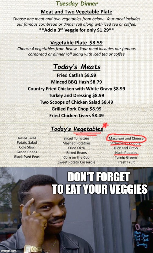 Proof that Mac n' Cheese is a vegetable | DON'T FORGET TO EAT YOUR VEGGIES | image tagged in vegetables,food | made w/ Imgflip meme maker