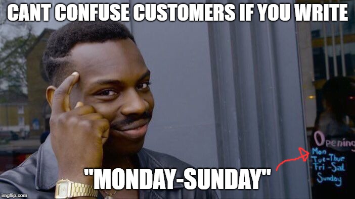 "Roll Safe Think About It Meme | CANT CONFUSE CUSTOMERS IF YOU WRITE ""MONDAY-SUNDAY"" 