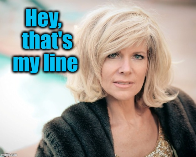 Hey,  that's my line | made w/ Imgflip meme maker