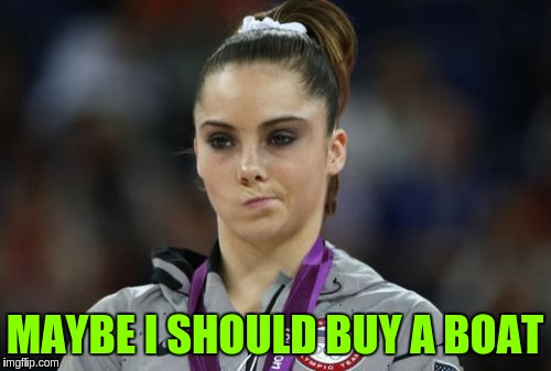 McKayla Maroney Not Impressed | MAYBE I SHOULD BUY A BOAT | image tagged in memes,mckayla maroney not impressed | made w/ Imgflip meme maker