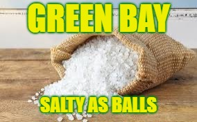Salty as balls | GREEN BAY SALTY AS BALLS | image tagged in packers,green bay packers,packers suck,salty packer fans | made w/ Imgflip meme maker