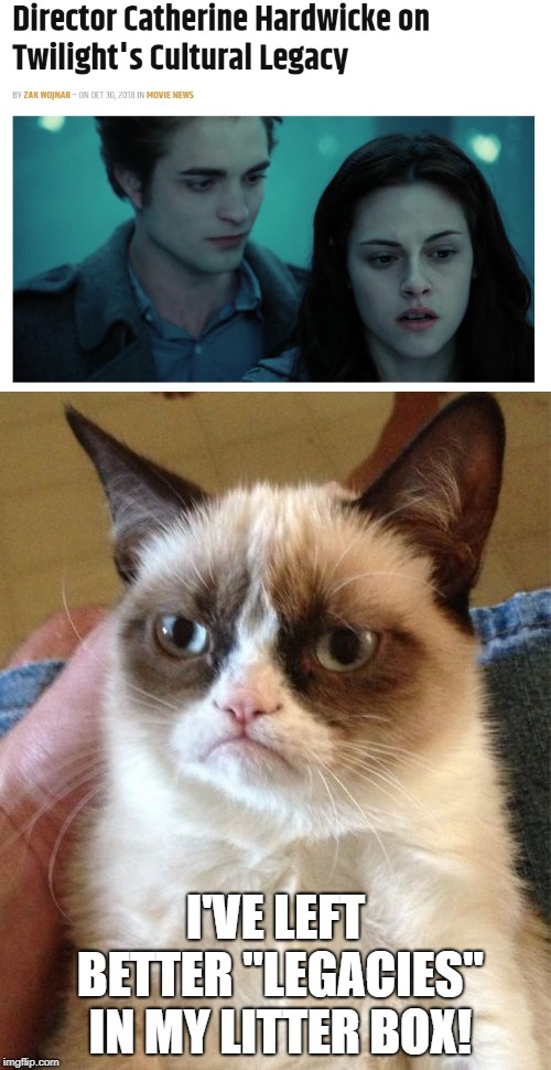 "Twilight was, is, and will always be crap. And for the record: VAMPIRES DO NOT SPARKLE!!! | I'VE LEFT BETTER ""LEGACIES"" IN MY LITTER BOX! 
