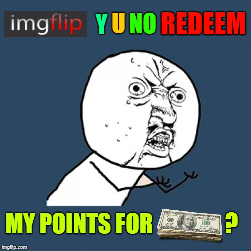 I wAnNa Go ChRiStMaS sHoPpInG! ☃ Y U NOvember, a socrates and punman21 event | REDEEM MY POINTS FOR Y U NO ? | image tagged in memes,y u no,imgflip points,y u november,christmas shopping,i'm just kidding | made w/ Imgflip meme maker