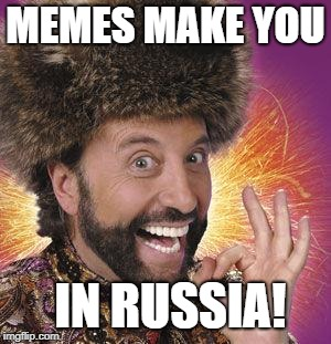 Yakov Smirnoff | MEMES MAKE YOU IN RUSSIA! | image tagged in yakov smirnoff | made w/ Imgflip meme maker