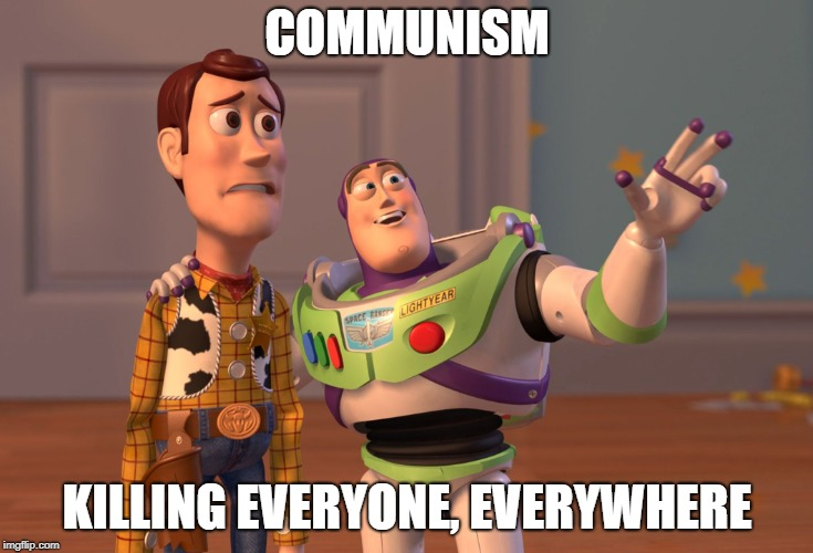 Communism and Death | COMMUNISM KILLING EVERYONE, EVERYWHERE | image tagged in memes,x x everywhere | made w/ Imgflip meme maker