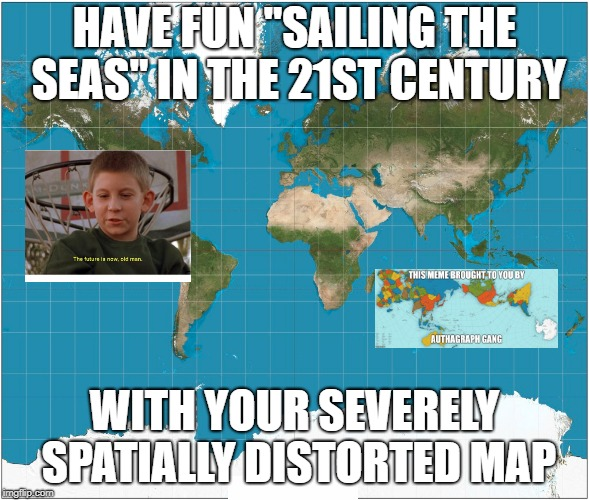 "Mercator isn't racist but it's outdated and you should feel bad for using it | HAVE FUN ""SAILING THE SEAS"" IN THE 21ST CENTURY WITH YOUR SEVERELY SPATIALLY DISTORTED MAP 