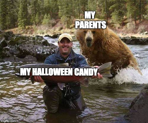 MY PARENTS MY HALLOWEEN CANDY | image tagged in funny memes | made w/ Imgflip meme maker