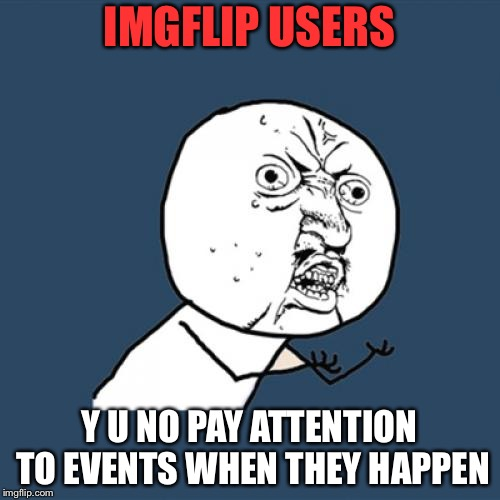 Keep your eyes open! | Y U NOvember a socrates and punman21 event | IMGFLIP USERS Y U NO PAY ATTENTION TO EVENTS WHEN THEY HAPPEN | image tagged in memes,y u no,y u november,imgflip,event | made w/ Imgflip meme maker