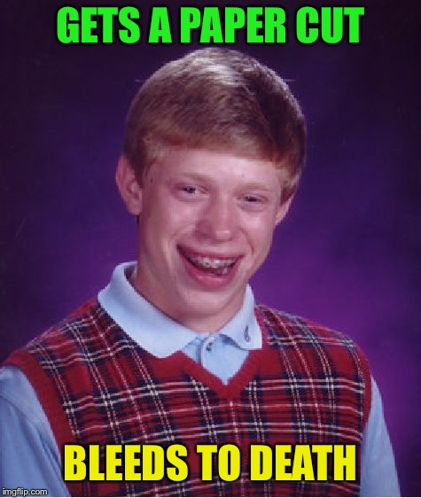 Bad Luck Brian Meme | GETS A PAPER CUT BLEEDS TO DEATH | image tagged in memes,bad luck brian | made w/ Imgflip meme maker