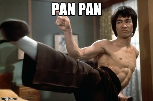 Bruce Lee strong | PAN PAN | image tagged in bruce lee strong | made w/ Imgflip meme maker