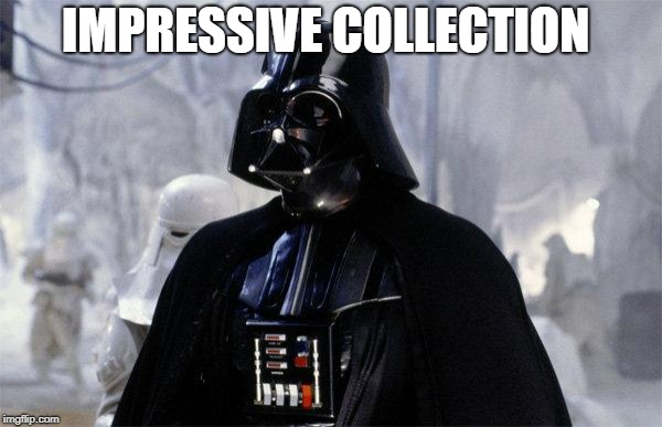 Darth Vader | IMPRESSIVE COLLECTION | image tagged in darth vader | made w/ Imgflip meme maker