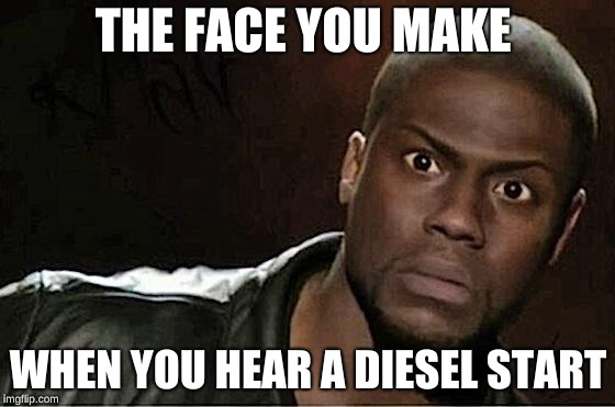 Kevin Hart Meme | THE FACE YOU MAKE WHEN YOU HEAR A DIESEL START | image tagged in memes,kevin hart,trucks | made w/ Imgflip meme maker