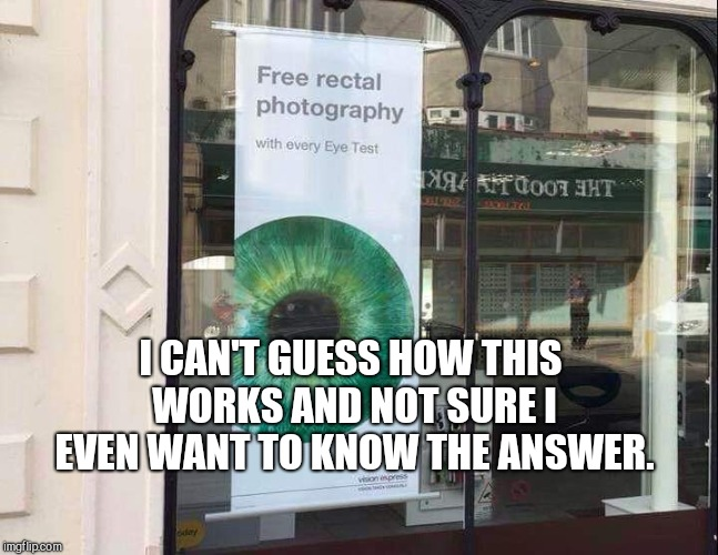 Free photography for your brown eye? | I CAN'T GUESS HOW THIS WORKS AND NOT SURE I EVEN WANT TO KNOW THE ANSWER. | image tagged in free photography for your brown eye,weird,sign,funny | made w/ Imgflip meme maker