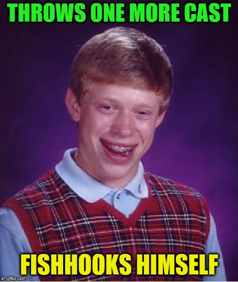 Bad Luck Brian Meme | THROWS ONE MORE CAST FISHHOOKS HIMSELF | image tagged in memes,bad luck brian | made w/ Imgflip meme maker