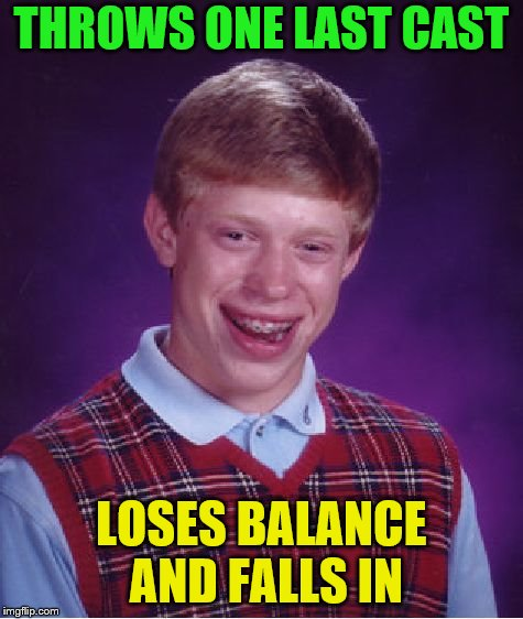 Bad Luck Brian Meme | THROWS ONE LAST CAST LOSES BALANCE AND FALLS IN | image tagged in memes,bad luck brian | made w/ Imgflip meme maker