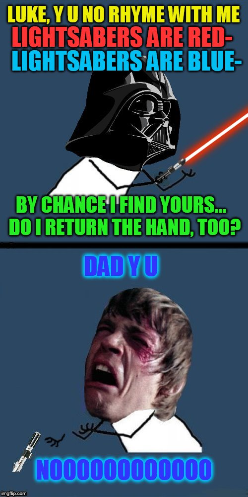 Y U NOvember Donnie Brasco , a socrates and punman21 event | LIGHTSABERS ARE RED- LIGHTSABERS ARE BLUE- BY CHANCE I FIND YOURS... DO I RETURN THE HAND, TOO? LUKE, Y U NO RHYME WITH ME DAD Y U NOOOOOOO | image tagged in memes,y u no,y u november,mark hamill poem,darthvader,star wars no | made w/ Imgflip meme maker