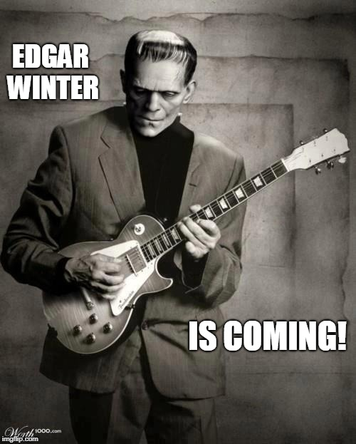 Edgar Winter is Coming! | EDGAR WINTER IS COMING! | image tagged in winter is coming,game of thrones,frankenstein,music,rock music,funny | made w/ Imgflip meme maker