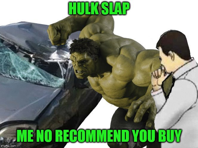 HULK SLAP ME NO RECOMMEND YOU BUY | made w/ Imgflip meme maker