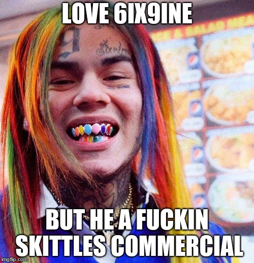 Skittle 6ix9ine | LOVE 6IX9INE BUT HE A F**KIN SKITTLES COMMERCIAL | image tagged in 6ix9ine,memes,skittles,color,rap | made w/ Imgflip meme maker