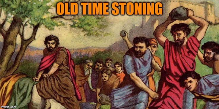 OLD TIME STONING | made w/ Imgflip meme maker